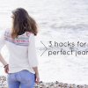 |diy| 3 hacks for perfect jeans