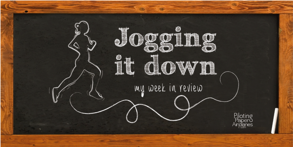 Jogging it down: my week in review {PilotingPaperAirplanes.com}