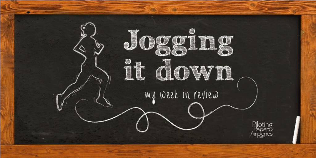 Jogging it down: my week in review {PilotingPaperAirplanes.com}