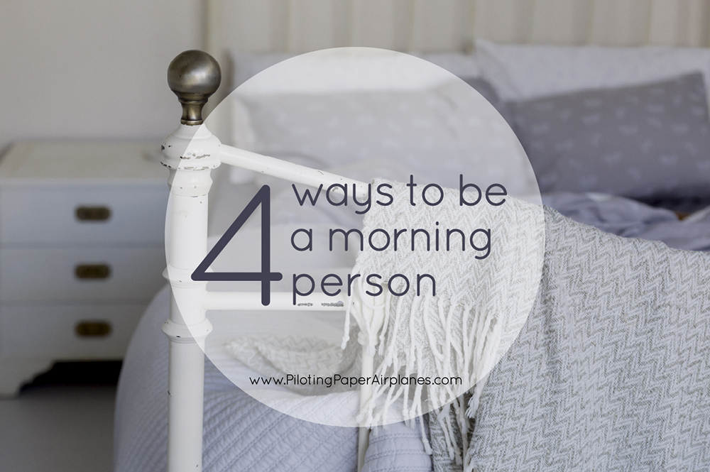 4 ways to be a morning person {PilotingPaperAirplanes.com}