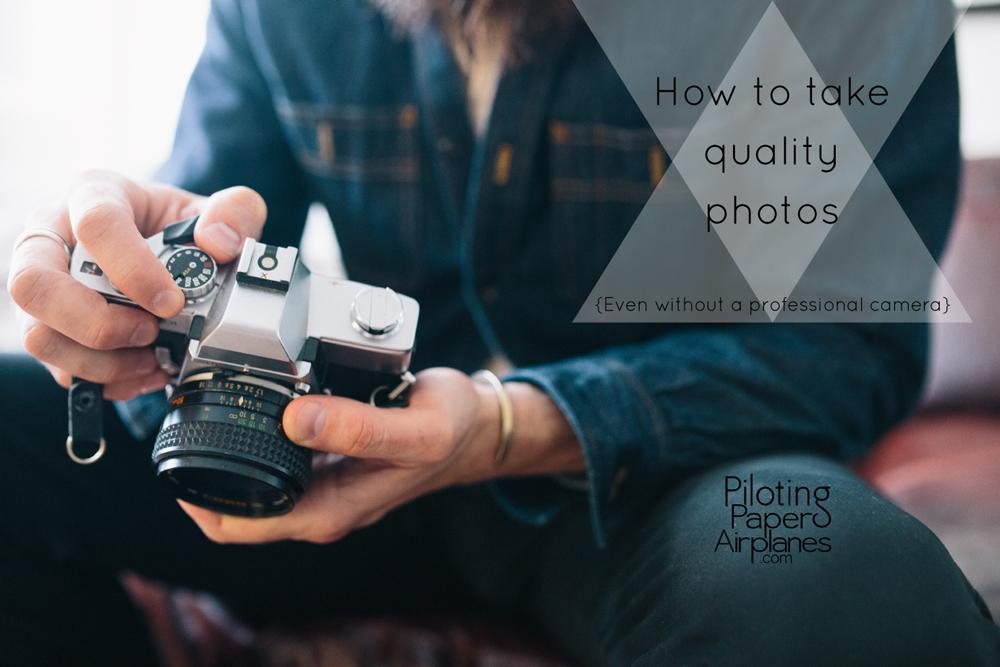 {PilotingPaperAirplanes.com} how to take quality photos, photography, camera